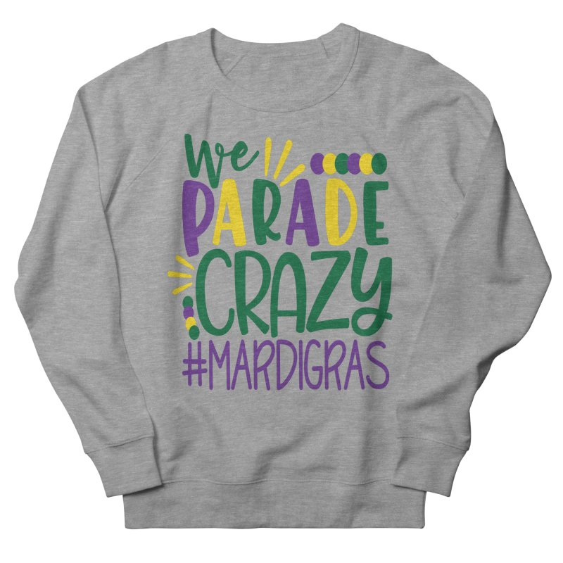We Parade Crazy #MARDIGRAS Women's French Terry Sweatshirt by Divinitium's Clothing and Apparel