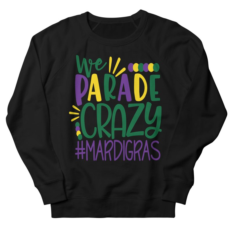 We Parade Crazy #MARDIGRAS Men's French Terry Sweatshirt by Divinitium's Clothing and Apparel