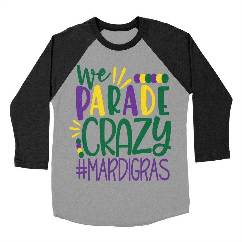 We Parade Crazy #MARDIGRAS Women's Baseball Triblend Longsleeve T-Shirt by Divinitium's Clothing and Apparel