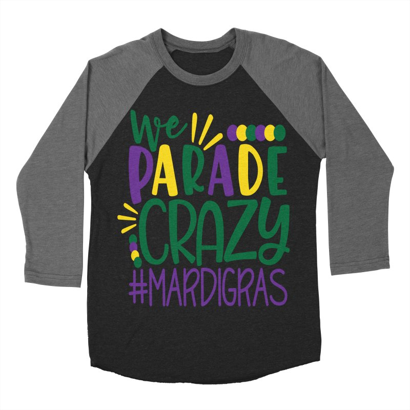 We Parade Crazy #MARDIGRAS Men's Baseball Triblend Longsleeve T-Shirt by Divinitium's Clothing and Apparel