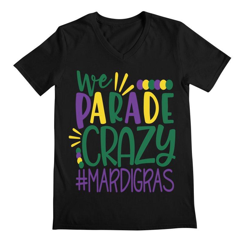We Parade Crazy #MARDIGRAS Men's Regular V-Neck by Divinitium's Clothing and Apparel