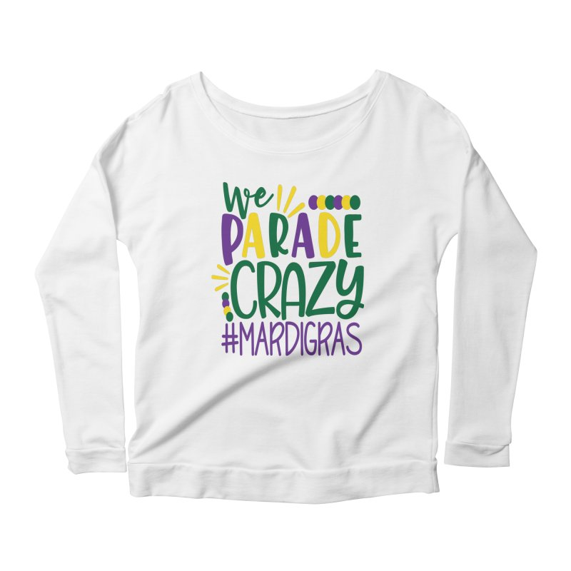 We Parade Crazy #MARDIGRAS Women's Scoop Neck Longsleeve T-Shirt by Divinitium's Clothing and Apparel
