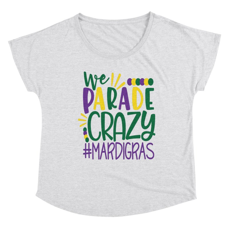 We Parade Crazy #MARDIGRAS Women's Dolman Scoop Neck by Divinitium's Clothing and Apparel