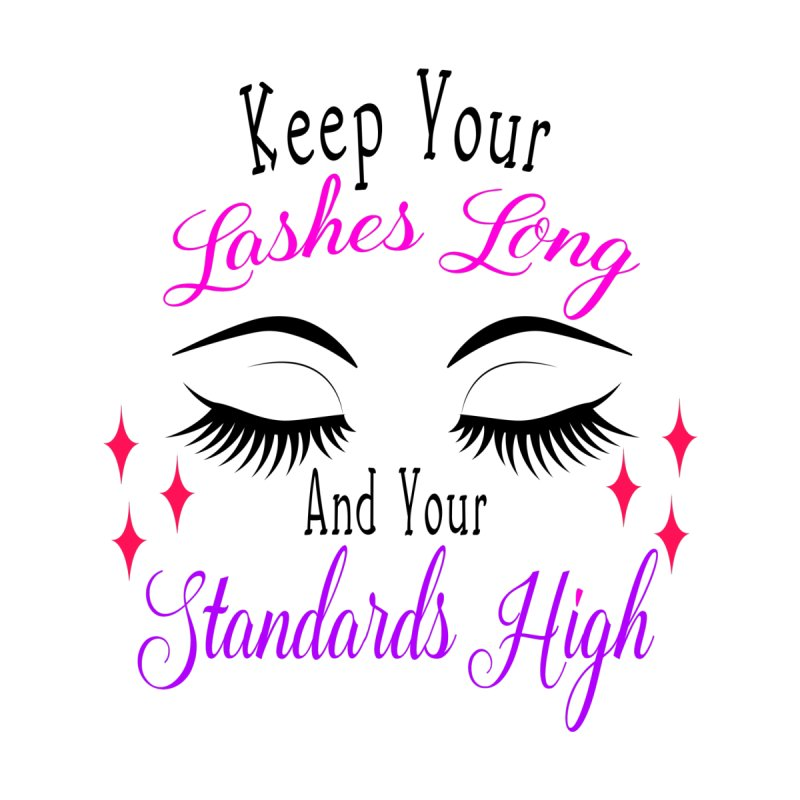 Keep Your Lashes Long And Your Standards High Women's T-Shirt by Divinitium's Clothing and Apparel
