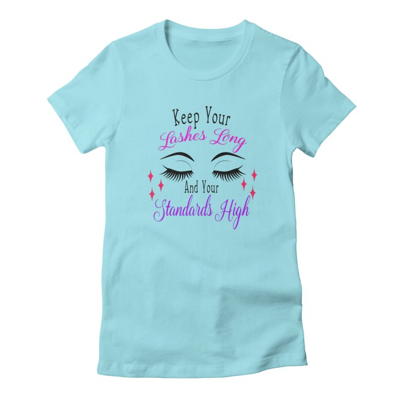 Keep Your Lashes Long And Your Standards High in Women's Fitted T-Shirt Cancun by Divinitium's Clothing and Apparel