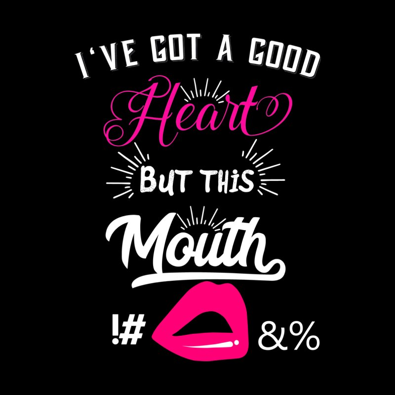 I've Got A Good Heart But This Mouth Women's Longsleeve T-Shirt by Divinitium's Clothing and Apparel