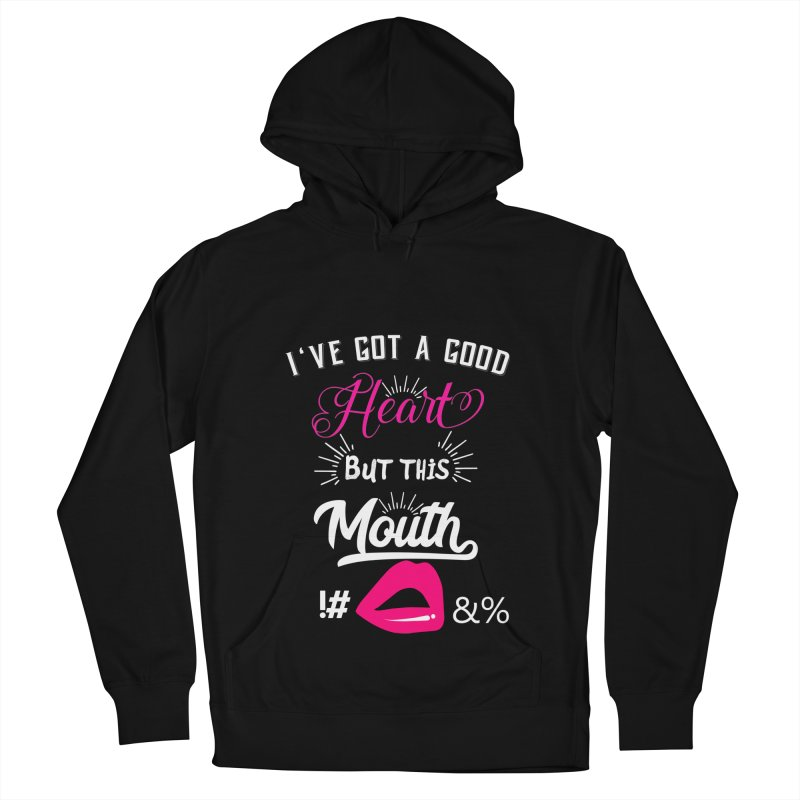 I've Got A Good Heart But This Mouth Women's French Terry Pullover Hoody by Divinitium's Clothing and Apparel