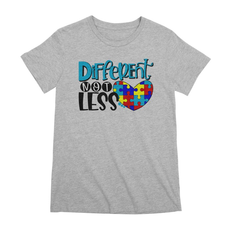 Different Not Less Women's Premium T-Shirt by Divinitium's Clothing and Apparel