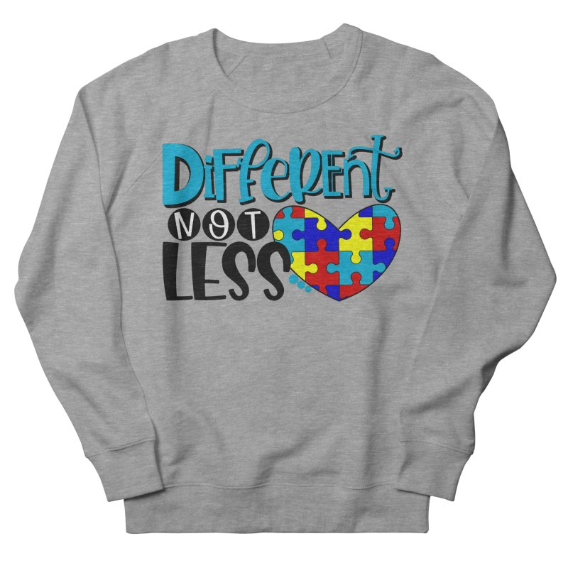 Different Not Less Women's French Terry Sweatshirt by Divinitium's Clothing and Apparel