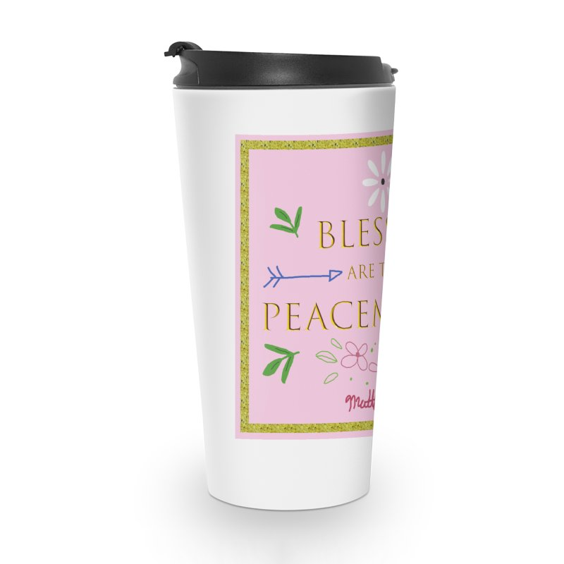 Blessed are the Peacemakers Accessories Travel Mug by Dove's Flight