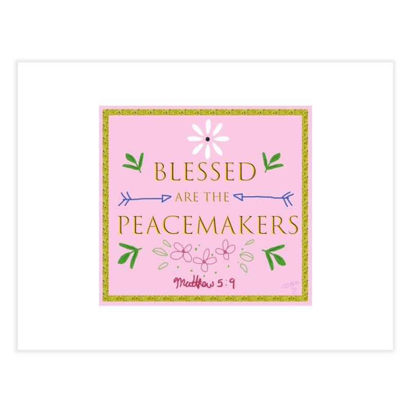 Blessed are the Peacemakers Home Fine Art Print by Dove's Flight