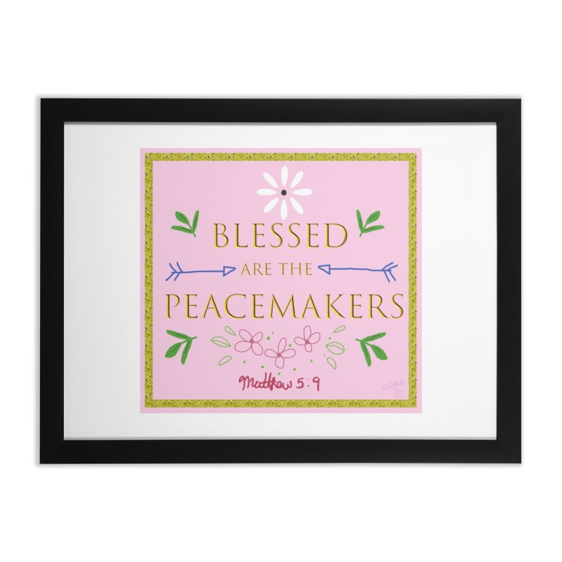Blessed are the Peacemakers Home Framed Fine Art Print by Dove's Flight