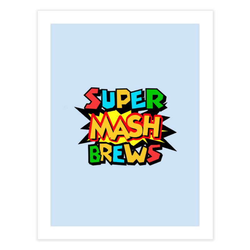 Super Mash Brews Home Fine Art Print by DrinkIN GeekOUT's Artist Shop