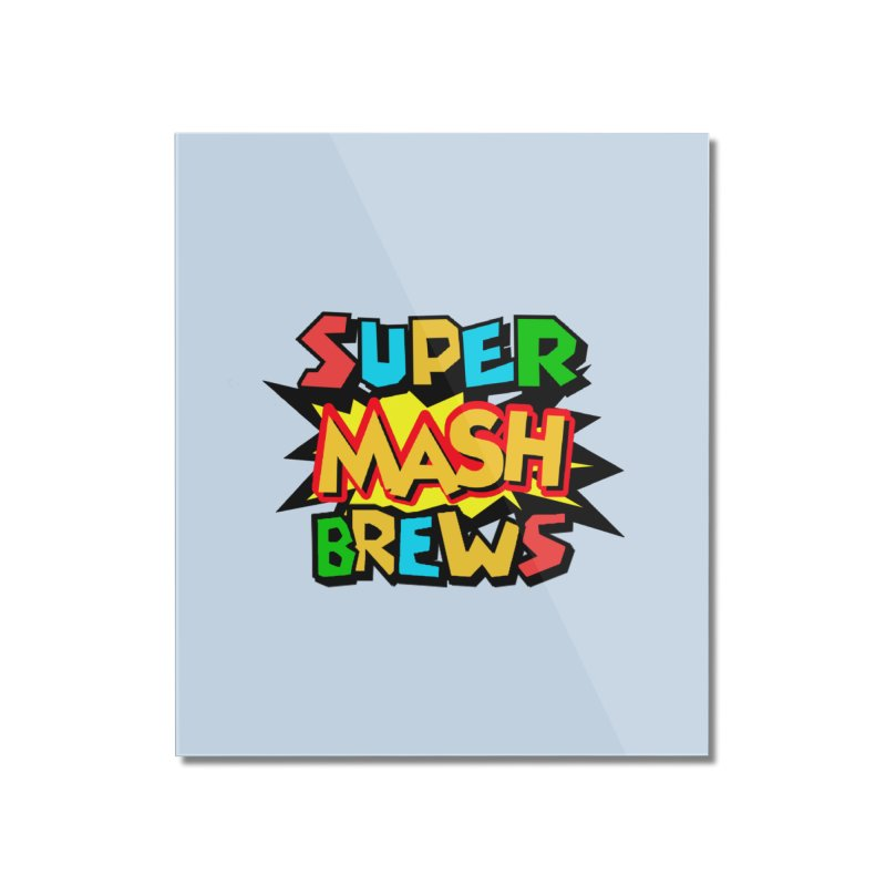 Super Mash Brews Home Mounted Acrylic Print by DrinkIN GeekOUT's Artist Shop