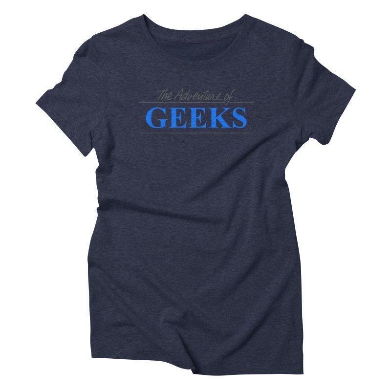 The Adventure of Geeks Women's Triblend T-Shirt by DrinkIN GeekOUT's Artist Shop