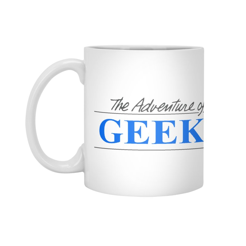 The Adventure of Geeks Accessories Mug by DrinkIN GeekOUT's Artist Shop