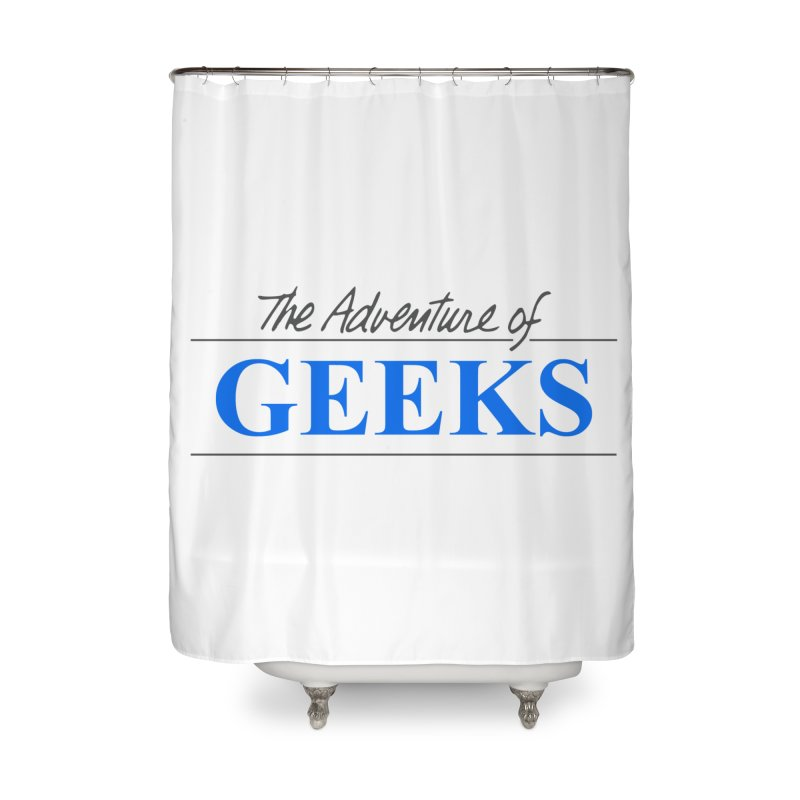The Adventure of Geeks Home Shower Curtain by DrinkIN GeekOUT's Artist Shop