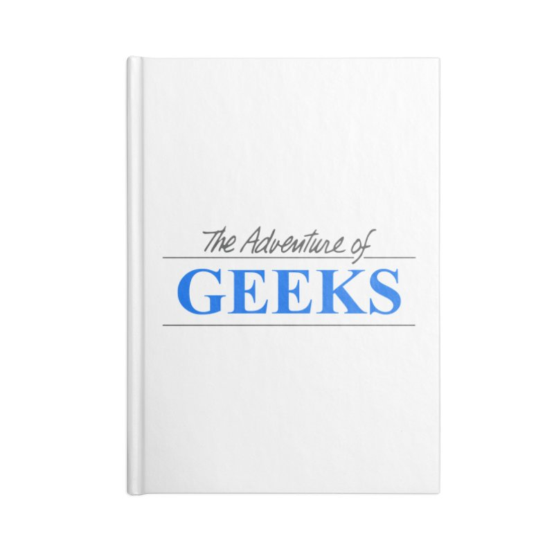 The Adventure of Geeks Accessories Blank Journal Notebook by DrinkIN GeekOUT's Artist Shop