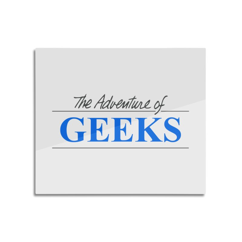 The Adventure of Geeks Home Mounted Aluminum Print by DrinkIN GeekOUT's Artist Shop