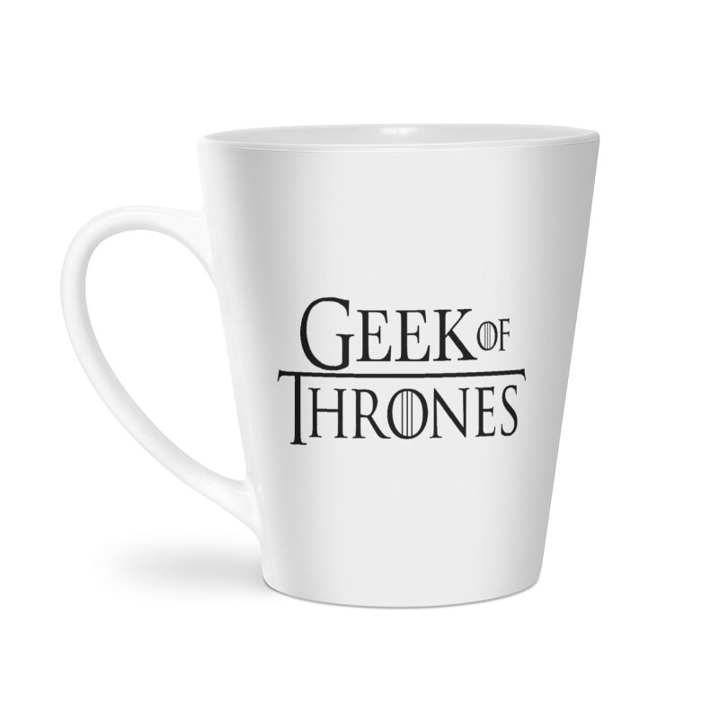 Geek of Thrones Accessories Latte Mug by DrinkIN GeekOUT's Artist Shop