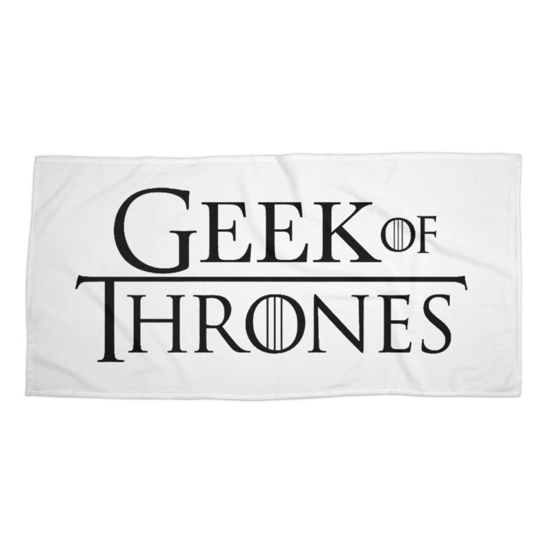 Geek of Thrones Accessories Beach Towel by DrinkIN GeekOUT's Artist Shop