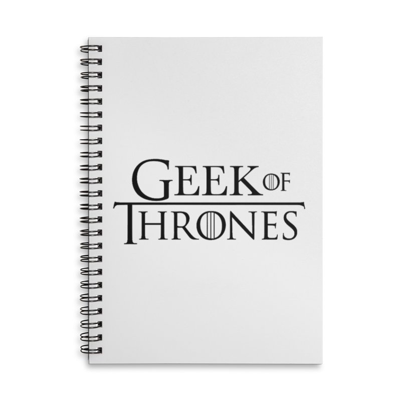 Geek of Thrones Accessories Lined Spiral Notebook by DrinkIN GeekOUT's Artist Shop