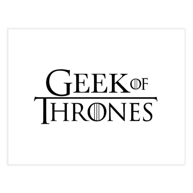 Geek of Thrones Home Fine Art Print by DrinkIN GeekOUT's Artist Shop