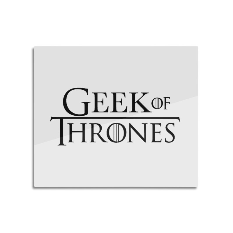 Geek of Thrones Home Mounted Acrylic Print by DrinkIN GeekOUT's Artist Shop