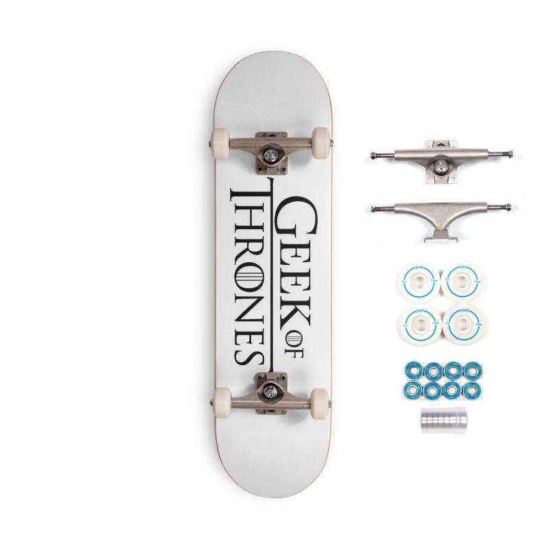 Geek of Thrones Accessories Skateboard by DrinkIN GeekOUT's Artist Shop