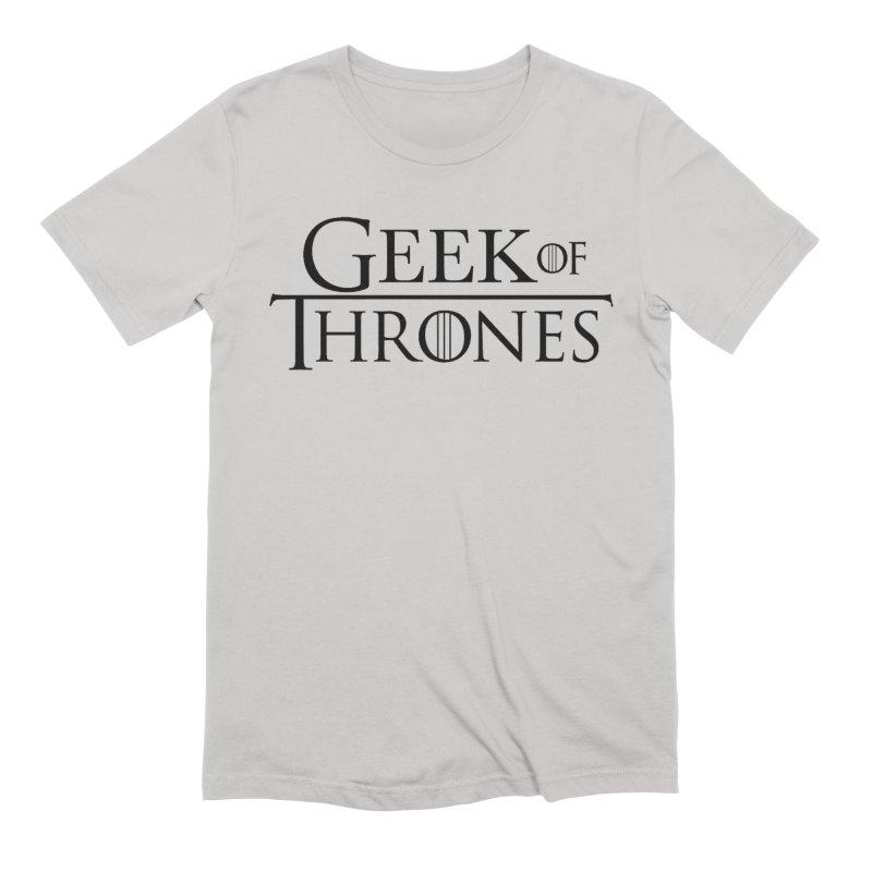 Geek of Thrones Men's Extra Soft T-Shirt by DrinkIN GeekOUT's Artist Shop