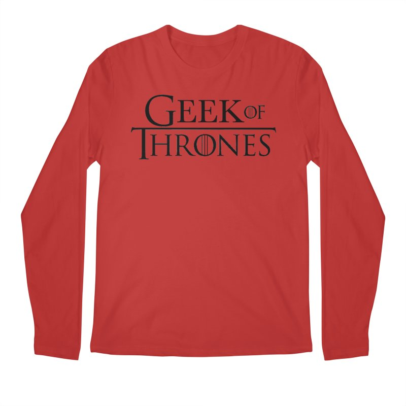 Geek of Thrones Men's Regular Longsleeve T-Shirt by DrinkIN GeekOUT's Artist Shop