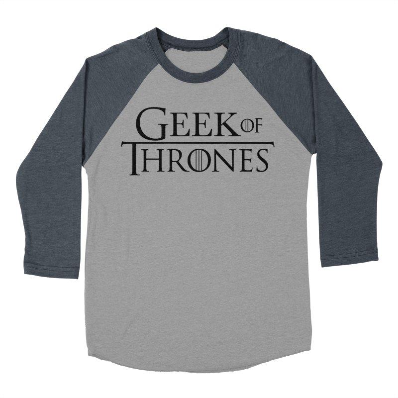 Geek of Thrones Women's Baseball Triblend Longsleeve T-Shirt by DrinkIN GeekOUT's Artist Shop