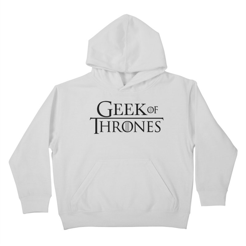 Geek of Thrones Kids Pullover Hoody by DrinkIN GeekOUT's Artist Shop