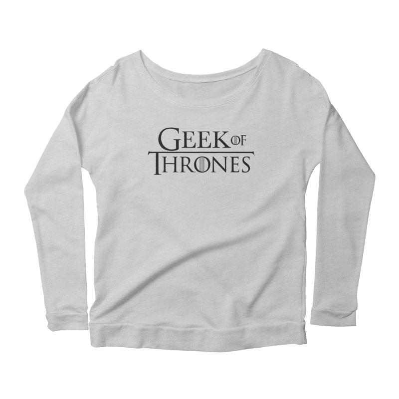 Geek of Thrones Women's Scoop Neck Longsleeve T-Shirt by DrinkIN GeekOUT's Artist Shop
