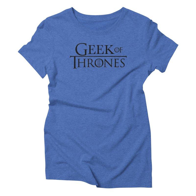 Geek of Thrones Women's Triblend T-Shirt by DrinkIN GeekOUT's Artist Shop