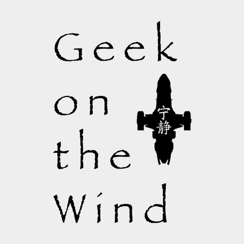 Geek on the Wind by DrinkIN GeekOUT's Artist Shop