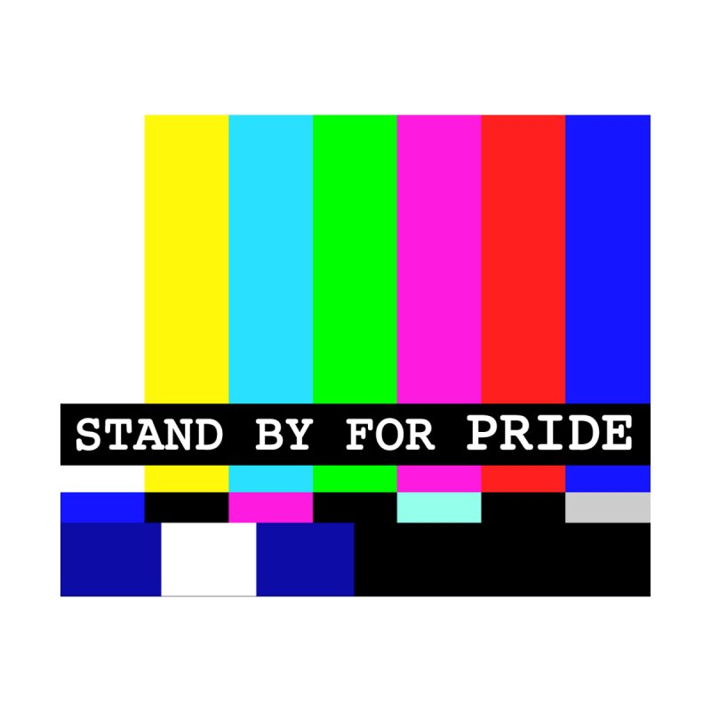 Stand By for Pride by DrinkIN GeekOUT's Artist Shop