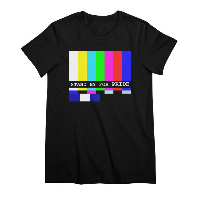 Stand By for Pride Women's Premium T-Shirt by DrinkIN GeekOUT's Artist Shop