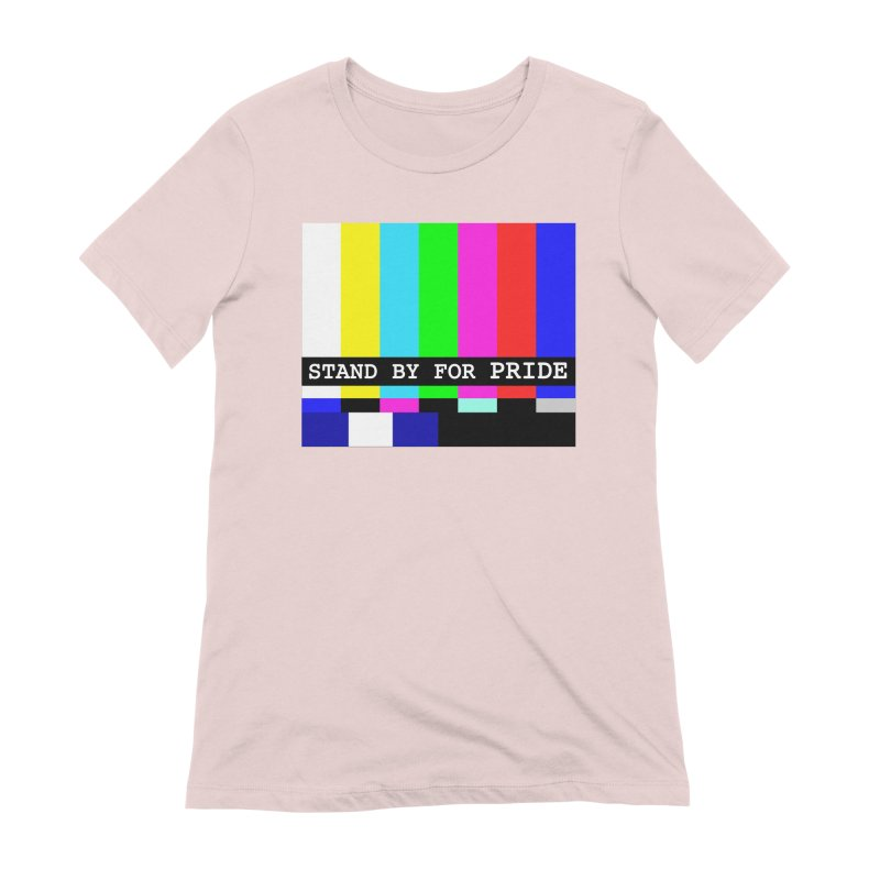 Stand By for Pride Women's Extra Soft T-Shirt by DrinkIN GeekOUT's Artist Shop