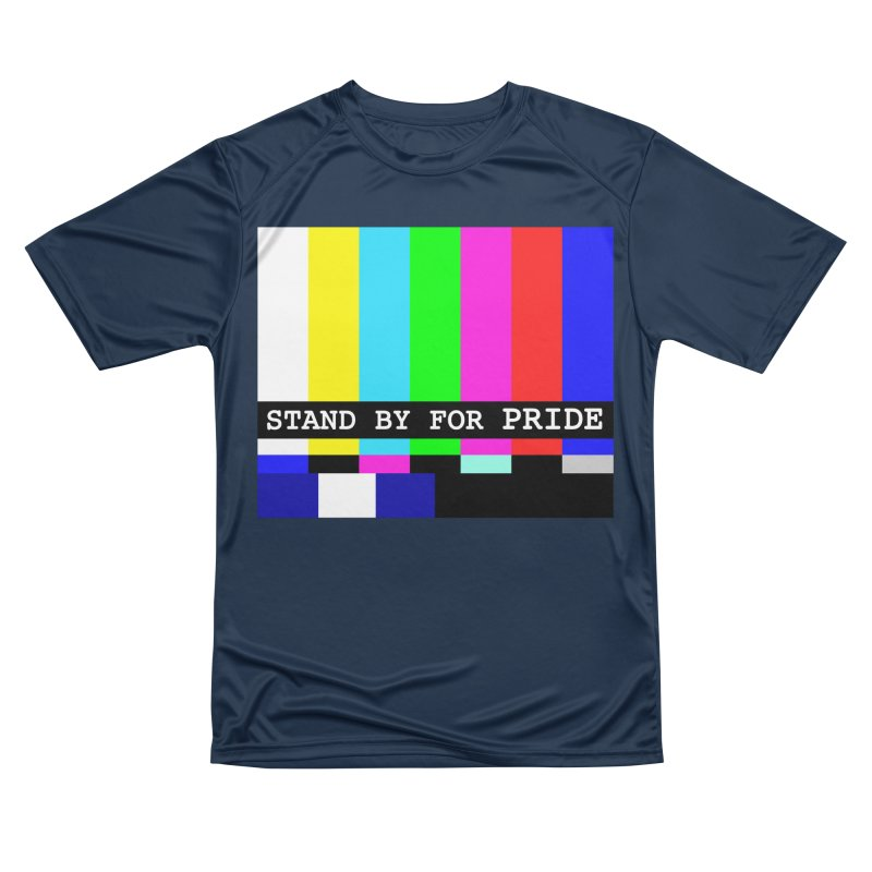 Stand By for Pride Women's Performance Unisex T-Shirt by DrinkIN GeekOUT's Artist Shop