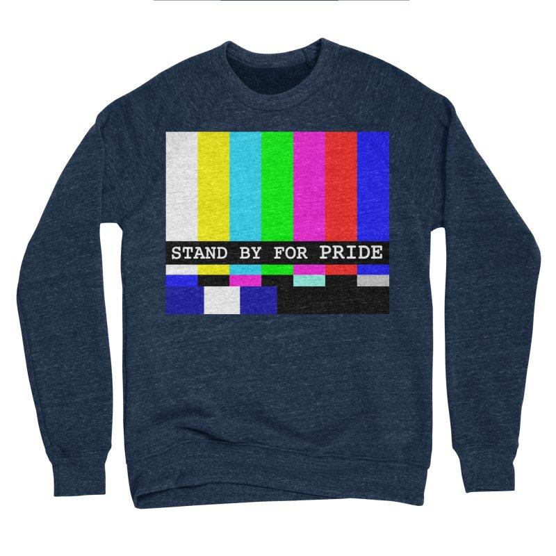 Stand By for Pride Men's Sponge Fleece Sweatshirt by DrinkIN GeekOUT's Artist Shop