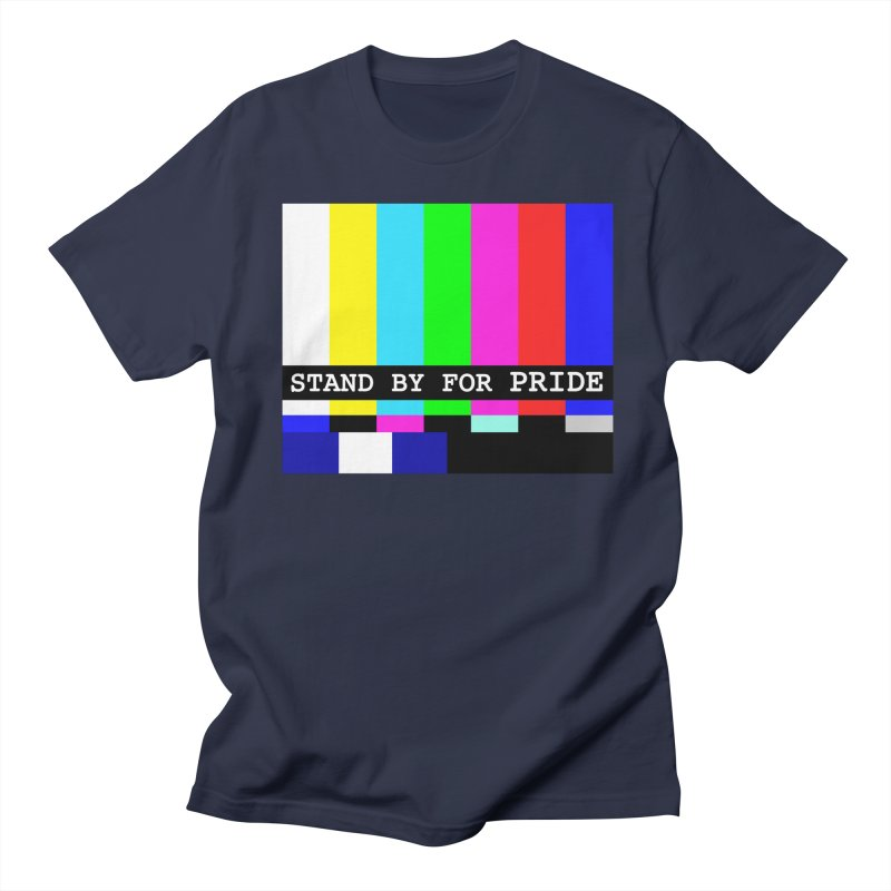 Stand By for Pride Women's Regular Unisex T-Shirt by DrinkIN GeekOUT's Artist Shop