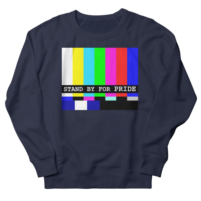 Stand By for Pride Women's French Terry Sweatshirt by DrinkIN GeekOUT's Artist Shop