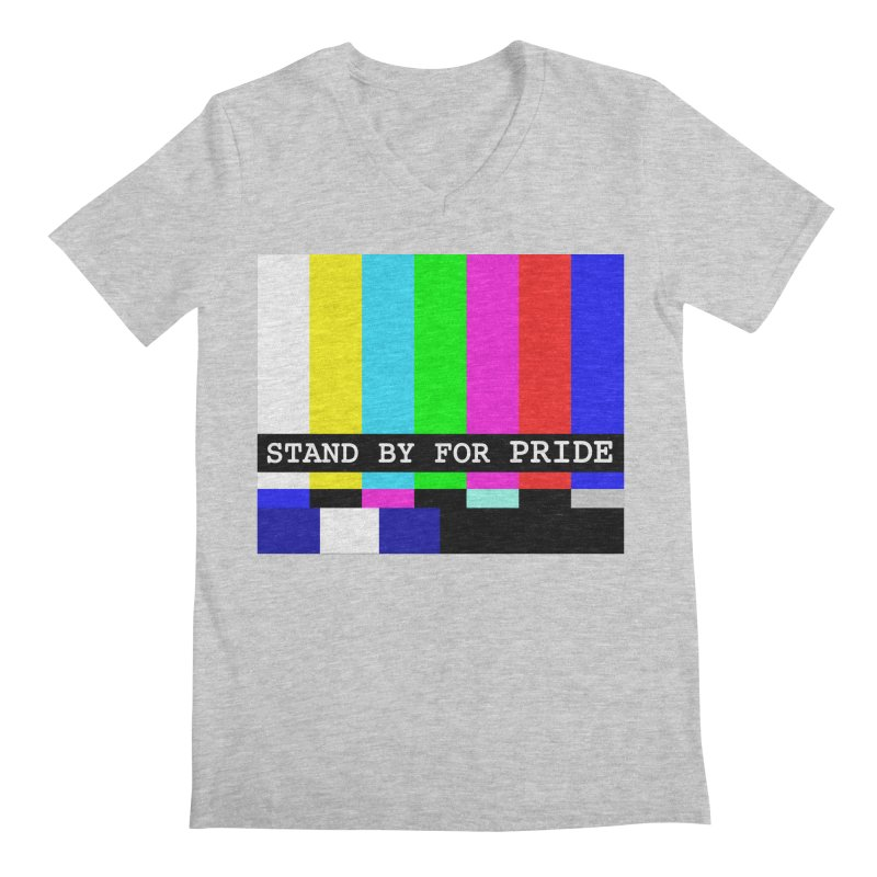 Stand By for Pride Men's Regular V-Neck by DrinkIN GeekOUT's Artist Shop