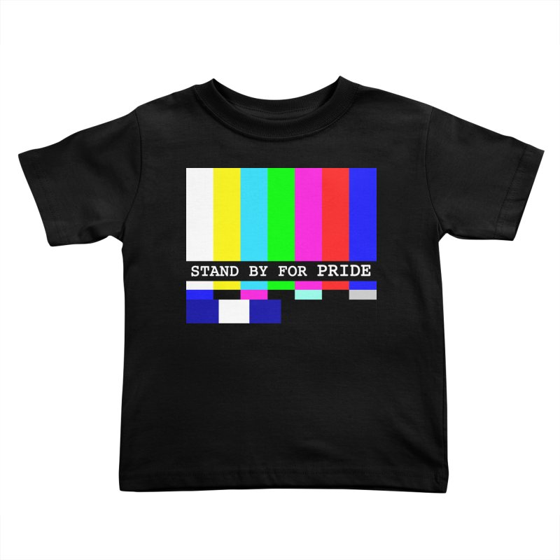 Stand By for Pride Kids Toddler T-Shirt by DrinkIN GeekOUT's Artist Shop