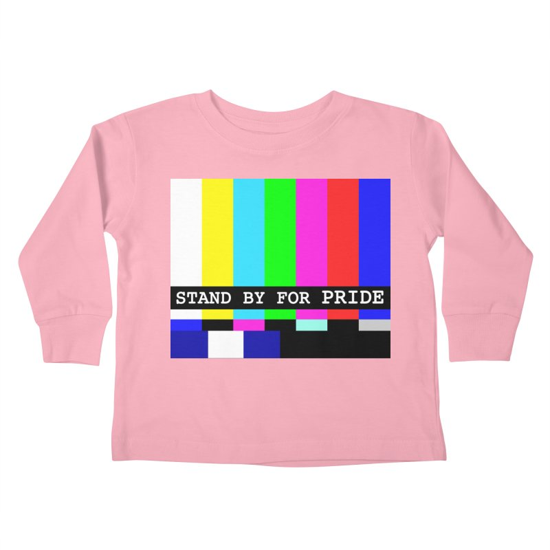 Stand By for Pride Kids Toddler Longsleeve T-Shirt by DrinkIN GeekOUT's Artist Shop