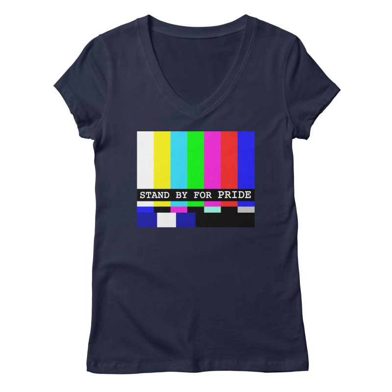 Stand By for Pride Women's Regular V-Neck by DrinkIN GeekOUT's Artist Shop
