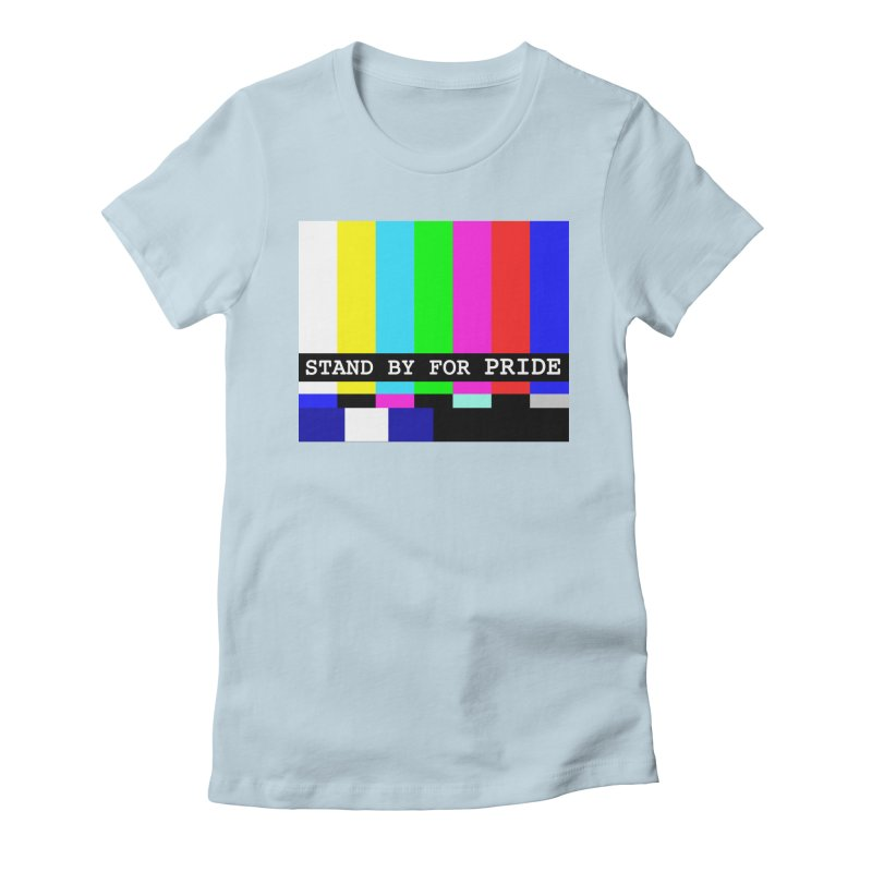 Stand By for Pride Women's Fitted T-Shirt by DrinkIN GeekOUT's Artist Shop