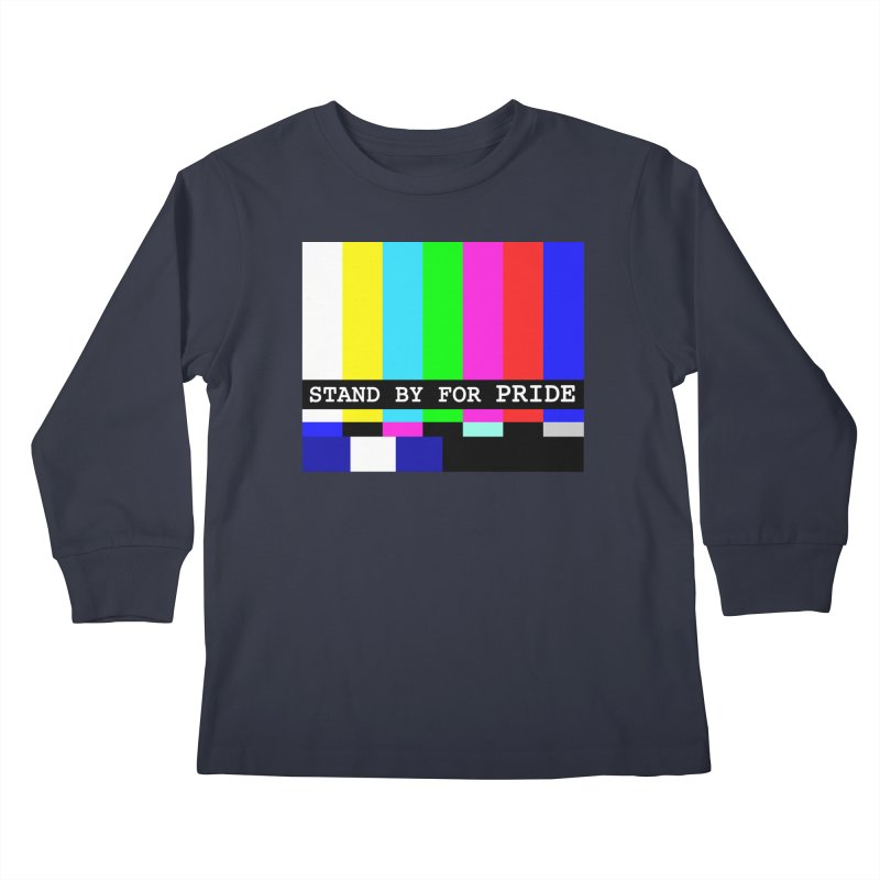 Stand By for Pride Kids Longsleeve T-Shirt by DrinkIN GeekOUT's Artist Shop