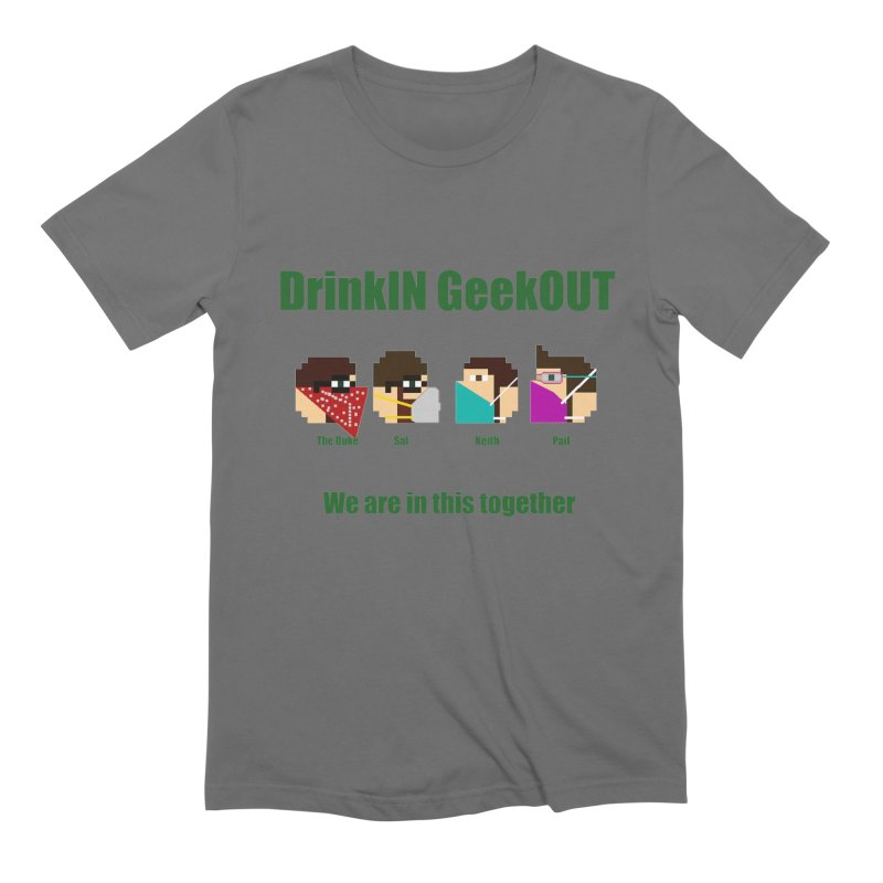 We are in this Together Men's T-Shirt by DrinkIN GeekOUT's Artist Shop